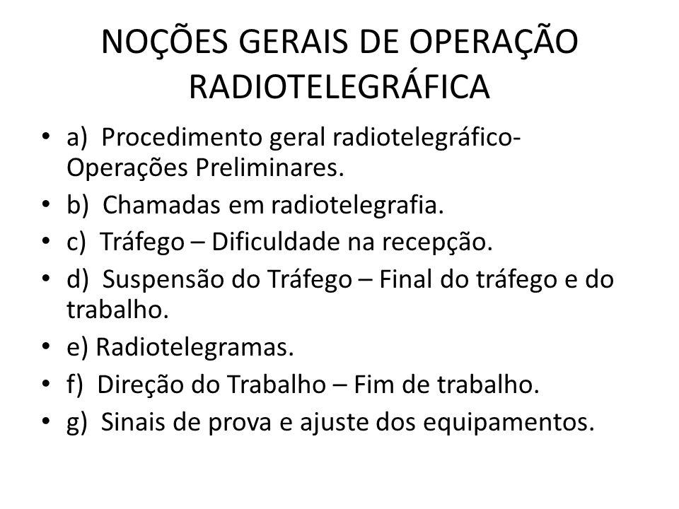 NOÇÕES GERAIS DE OPERAÇÃO RADIOTELEGRÁFICA a) Procedimento geral radiotelegráfico- Operações Preliminares. b) Chamadas em radiotelegrafia. c) Tráfego