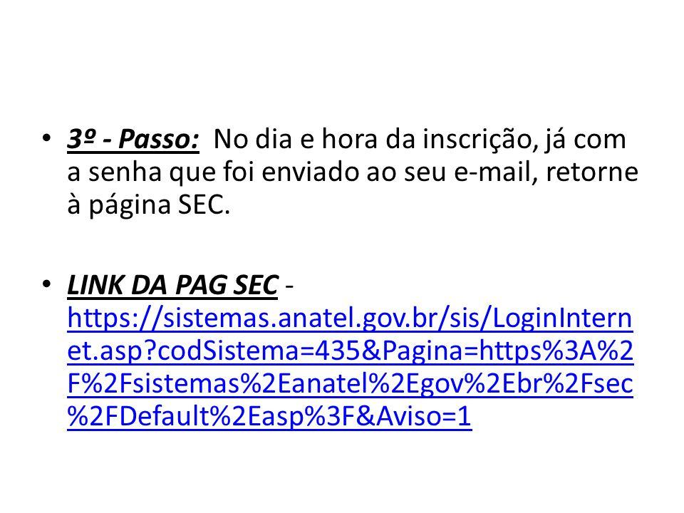 3º - Passo: No dia e hora da inscrição, já com a senha que foi enviado ao seu e-mail, retorne à página SEC. LINK DA PAG SEC - https://sistemas.anatel.
