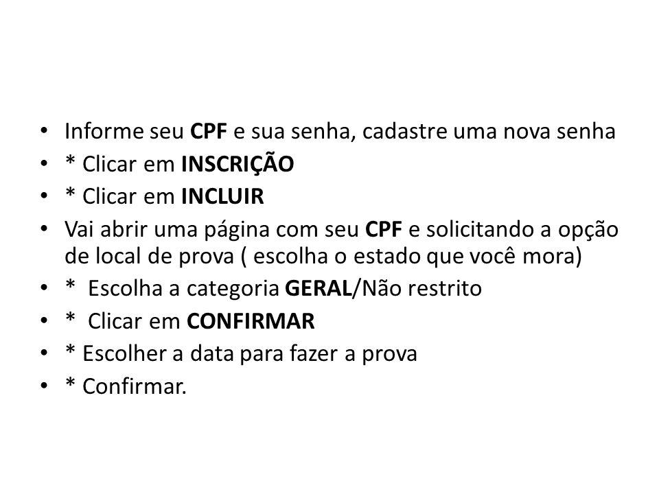 Informe seu CPF e sua senha, cadastre uma nova senha * Clicar em INSCRIÇÃO * Clicar em INCLUIR Vai abrir uma página com seu CPF e solicitando a opção