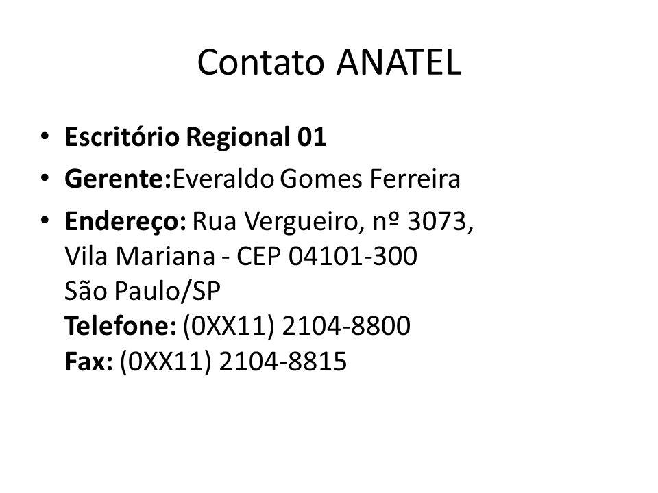 Contato ANATEL Escritório Regional 01 Gerente:Everaldo Gomes Ferreira Endereço: Rua Vergueiro, nº 3073, Vila Mariana - CEP 04101-300 São Paulo/SP Tele