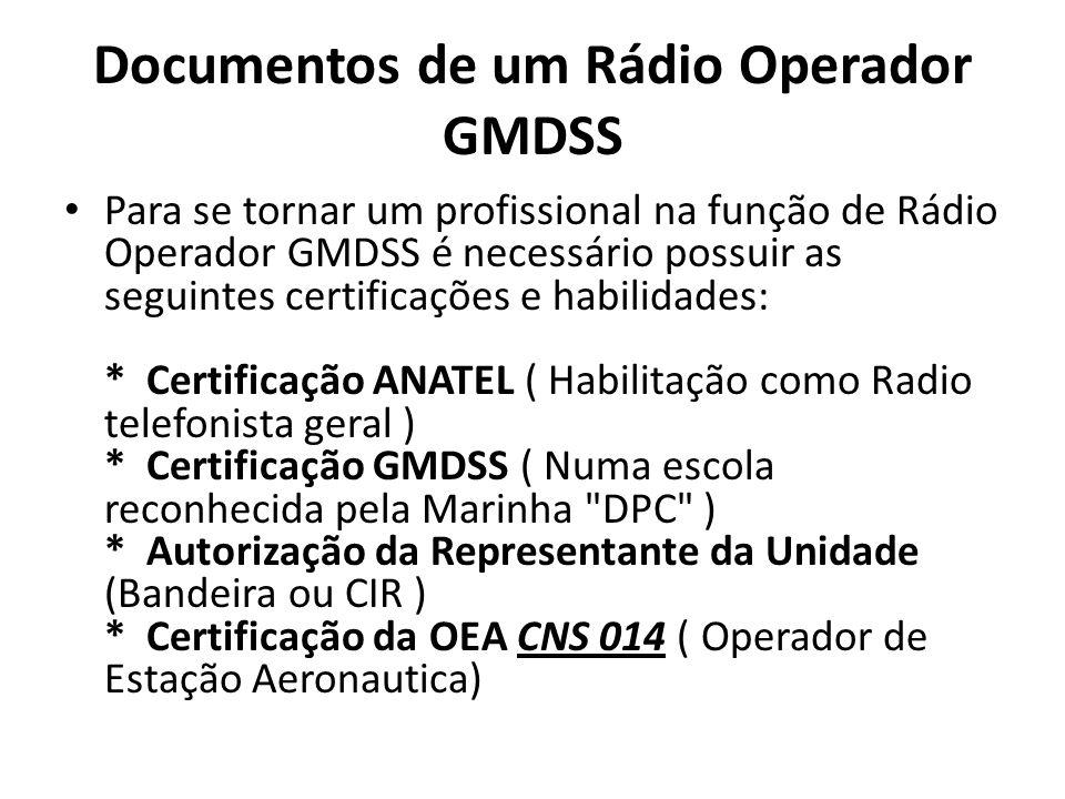 Documentos de um Rádio Operador GMDSS Para se tornar um profissional na função de Rádio Operador GMDSS é necessário possuir as seguintes certificações