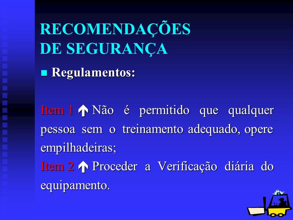 15 RECOMENDAÇÕES DE SEGURANÇA Regulamentos: Regulamentos: Item 1 Não é permitido que qualquer pessoa sem o treinamento adequado, opere empilhadeiras;