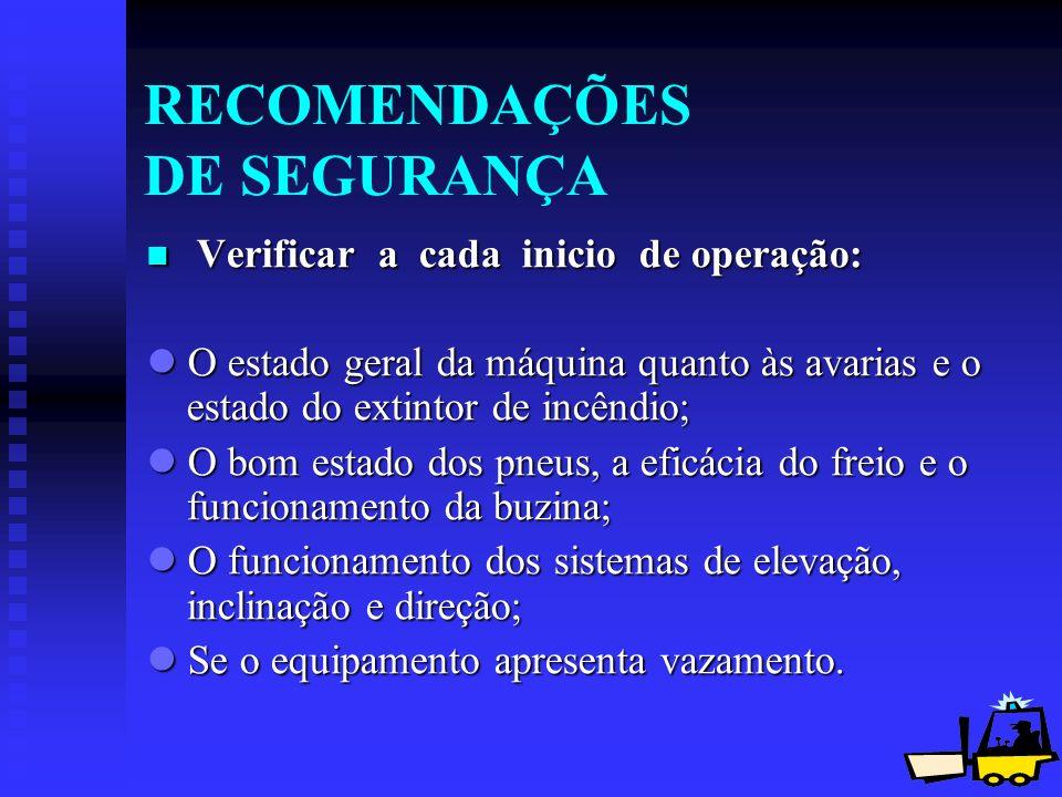 16 RECOMENDAÇÕES DE SEGURANÇA Verificar a cada inicio de operação: Verificar a cada inicio de operação: O estado geral da máquina quanto às avarias e