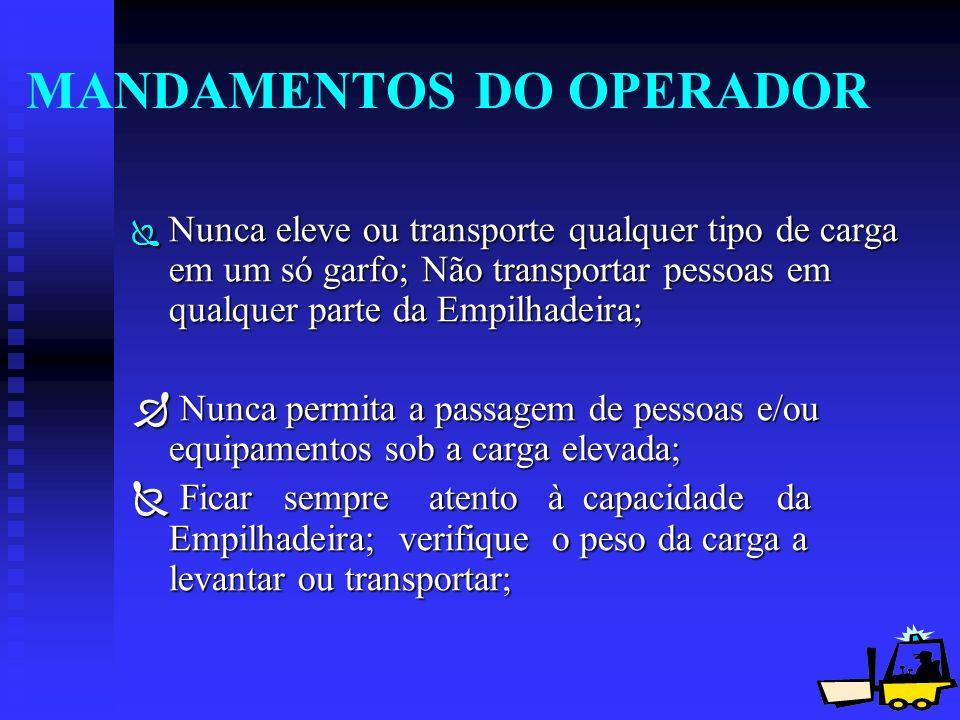 19 MANDAMENTOS DO OPERADOR Ï Nunca eleve ou transporte qualquer tipo de carga em um só garfo; Não transportar pessoas em qualquer parte da Empilhadeir
