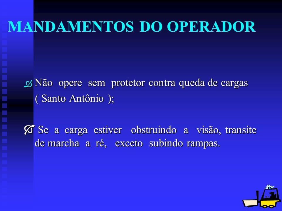 20 MANDAMENTOS DO OPERADOR Ò Não opere sem protetor contra queda de cargas ( Santo Antônio ); ( Santo Antônio ); Se a carga estiver obstruindo a visão