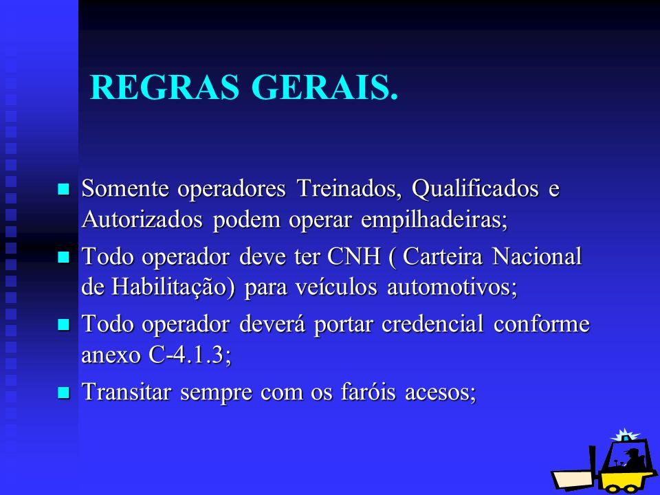21 REGRAS GERAIS. Somente operadores Treinados, Qualificados e Autorizados podem operar empilhadeiras; Somente operadores Treinados, Qualificados e Au