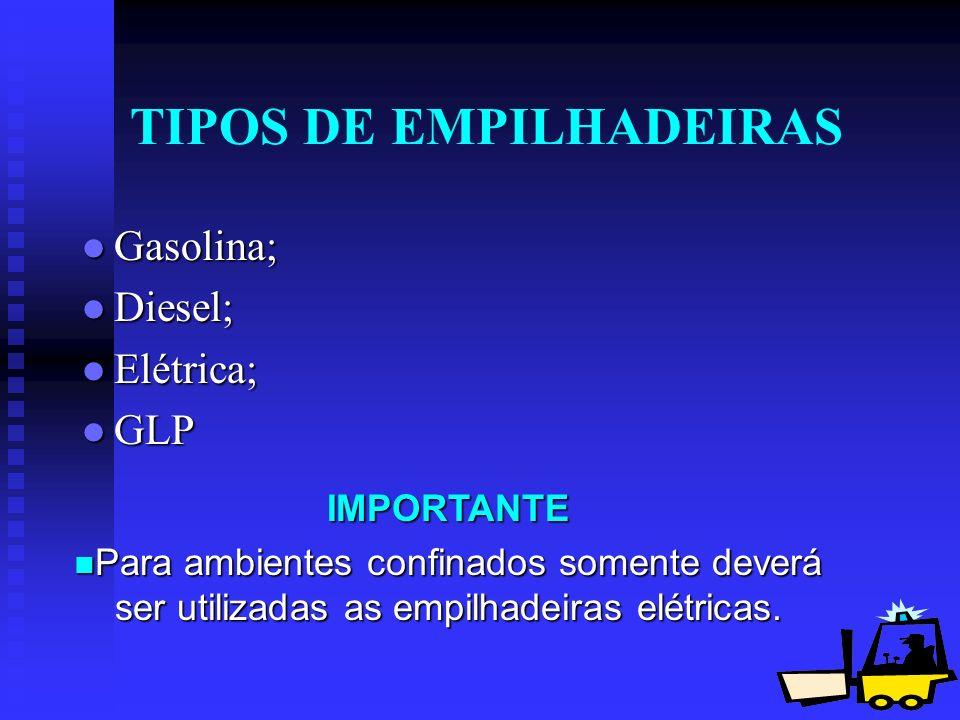 4 TIPOS DE EMPILHADEIRAS Gasolina; Gasolina; Diesel; Diesel; Elétrica; Elétrica; GLP GLP IMPORTANTE Para ambientes confinados somente deverá ser utili