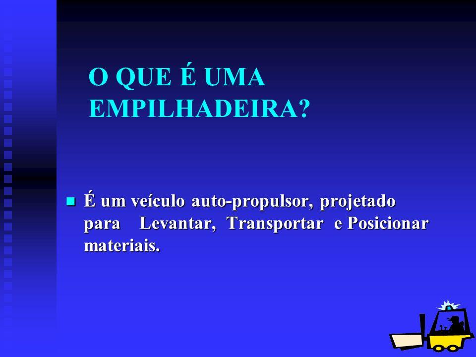 5 O QUE É UMA EMPILHADEIRA? É um veículo auto-propulsor, projetado para Levantar, Transportar e Posicionar materiais. É um veículo auto-propulsor, pro