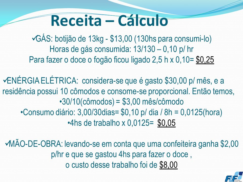 Receita – Cálculo 16 ALUGUEL, DEPRECIAÇÃO, GÁS, ENERGIA ELÉTRICA, MÃO-DE-OBRA ALUGUEL de $600,00 p/ mês: 600/30 dias= 20,00 p/ dia Considera-se DEPREC