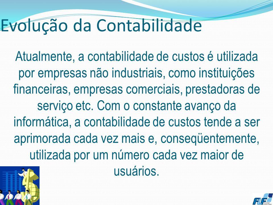 Evolução da Contabilidade 6 Assim, a contabilidade de custos tem como função o auxílio ao Controle e ajuda às Tomadas de Decisões. CONTROLE Fornecer d