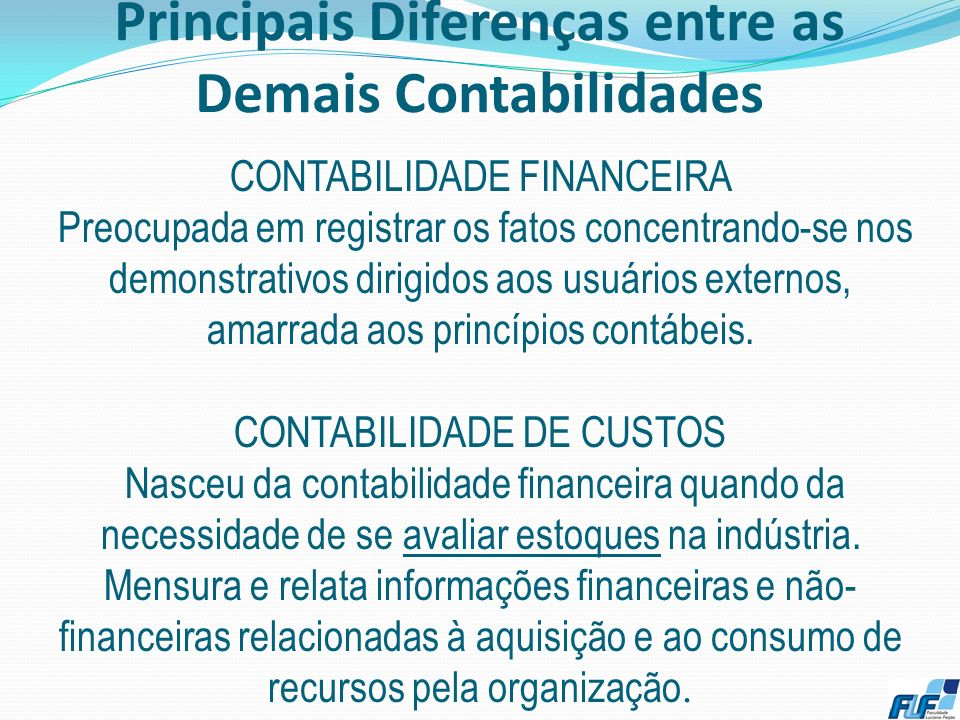Evolução da Contabilidade 7 Atualmente, a contabilidade de custos é utilizada por empresas não industriais, como instituições financeiras, empresas co