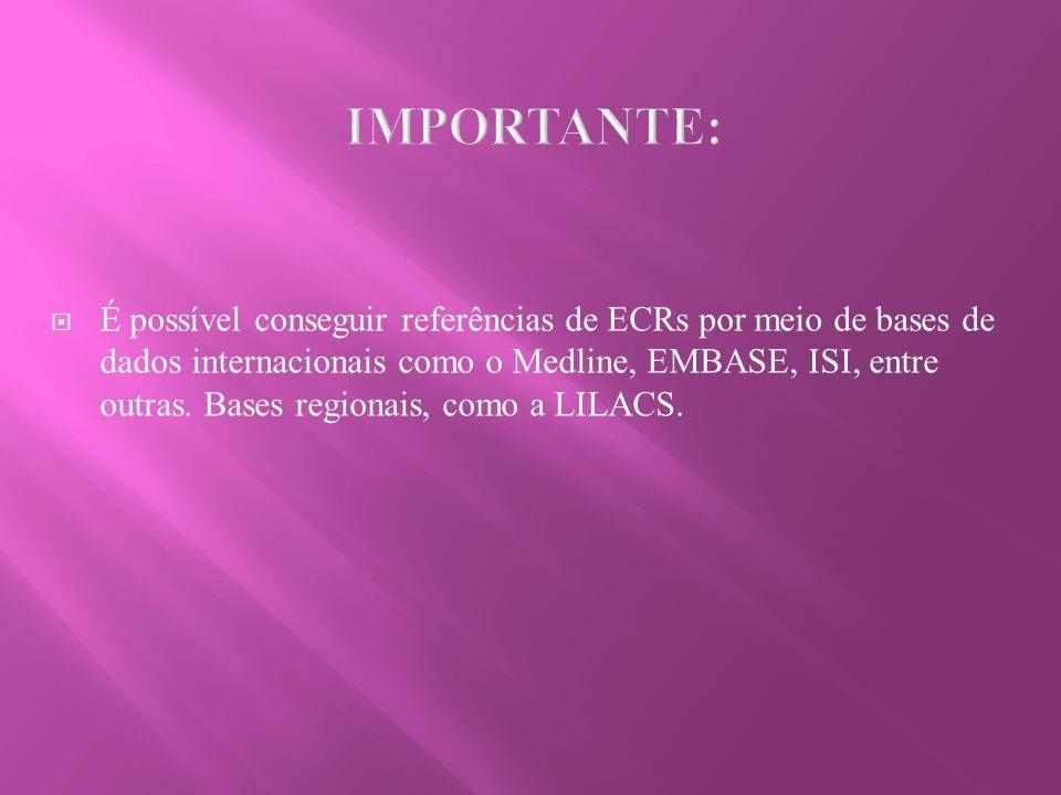 É possível conseguir referências de ECRs por meio de bases de dados internacionais como o Medline, EMBASE, ISI, entre outras. Bases regionais, como a
