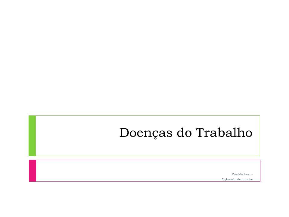 Doenças do Trabalho Daniella Lemos Enfermeira do trabalho