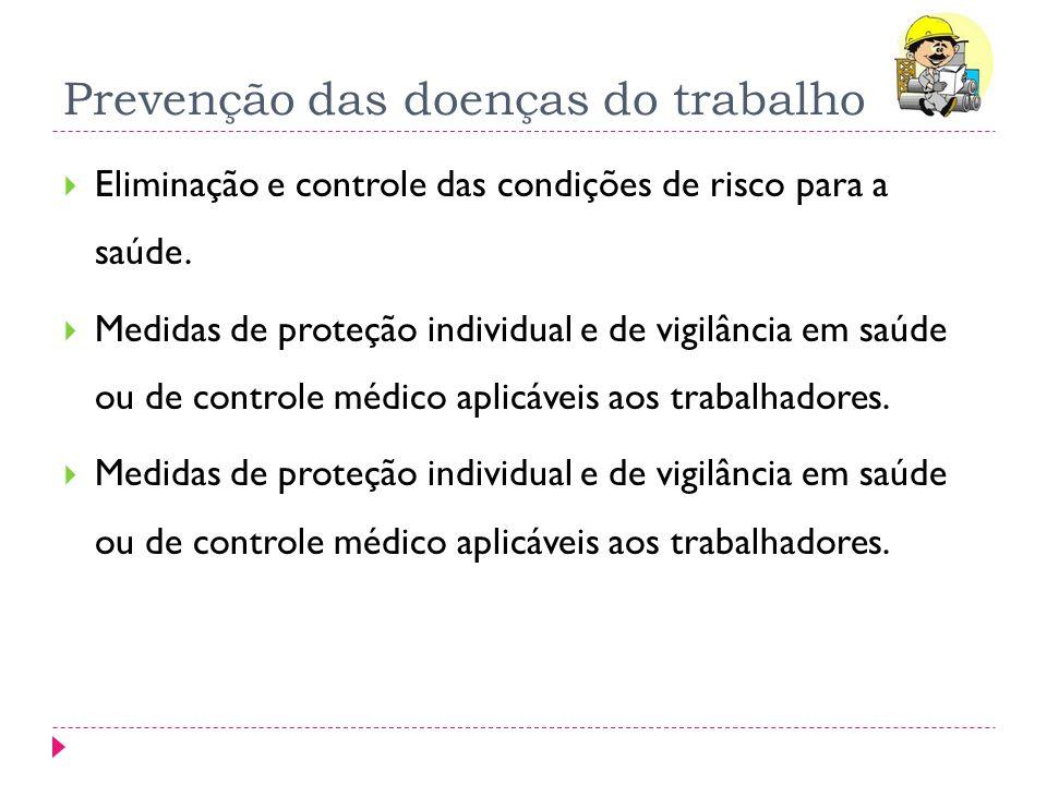 Prevenção das doenças do trabalho Eliminação e controle das condições de risco para a saúde. Medidas de proteção individual e de vigilância em saúde o