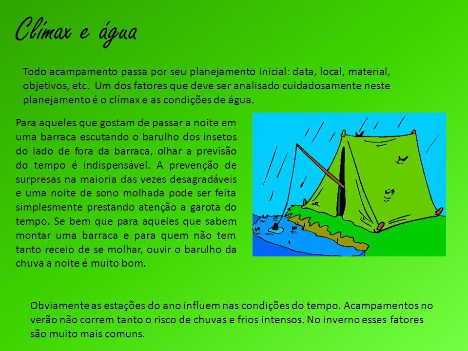 Clímax e água Todo acampamento passa por seu planejamento inicial: data, local, material, objetivos, etc. Um dos fatores que deve ser analisado cuidad