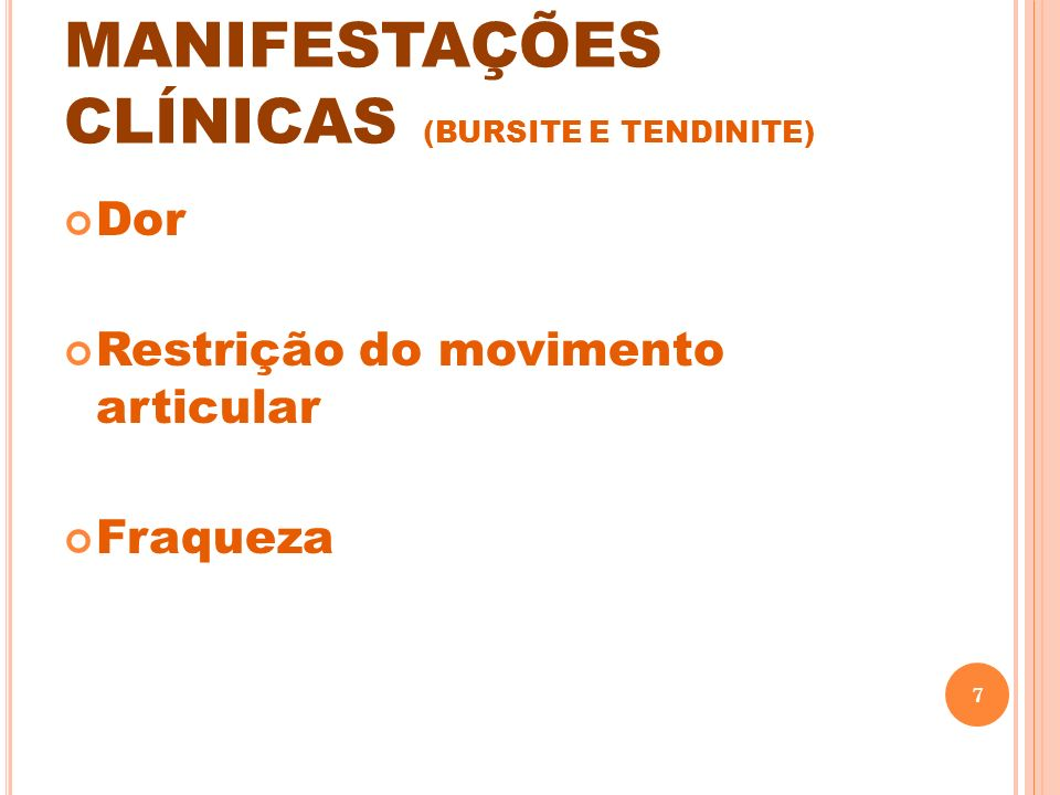 MANIFESTAÇÕES CLÍNICAS (BURSITE E TENDINITE) Dor Restrição do movimento articular Fraqueza 7