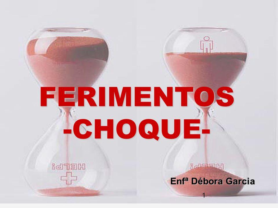 FERIMENTOS-CHOQUE- Enfª Débora Garcia 1