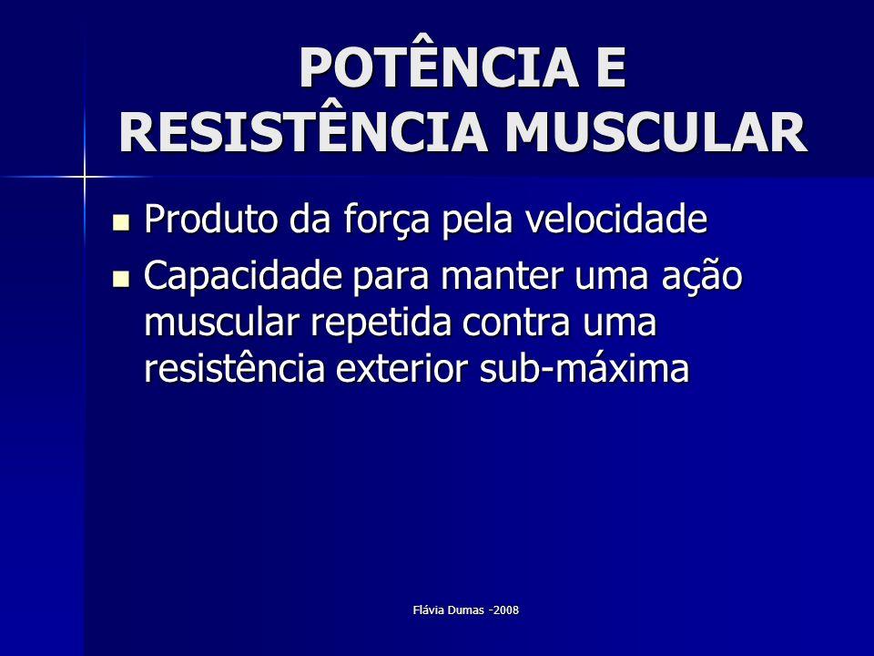 Flávia Dumas -2008 POTÊNCIA E RESISTÊNCIA MUSCULAR Produto da força pela velocidade Produto da força pela velocidade Capacidade para manter uma ação m