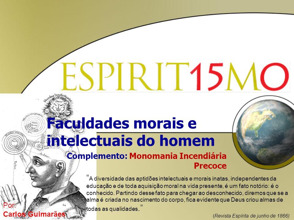 Conteúdo Faculdade Moral e Intelectual e o Niilismo Monomania Incendiária Precoce Considerações dos Espíritos Conclusão
