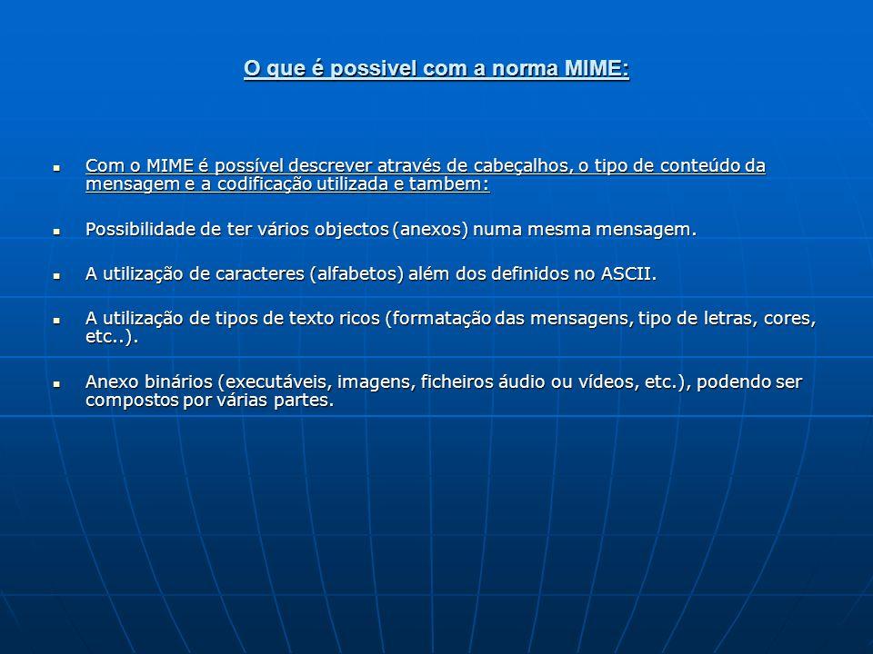 O que é possivel com a norma MIME: Com o MIME é possível descrever através de cabeçalhos, o tipo de conteúdo da mensagem e a codificação utilizada e t
