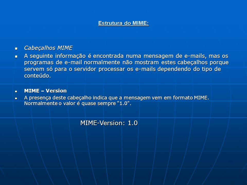 Estrutura do MIME: Cabeçalhos MIME Cabeçalhos MIME A seguinte informação é encontrada numa mensagem de e-mails, mas os programas de e-mail normalmente