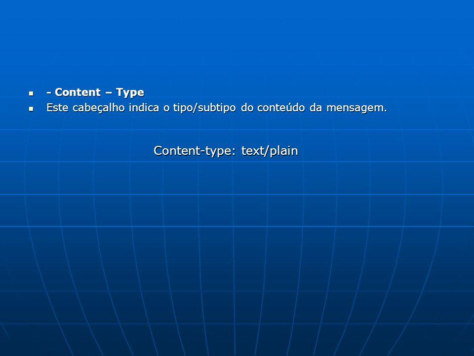 - Content – Type - Content – Type Este cabeçalho indica o tipo/subtipo do conteúdo da mensagem. Este cabeçalho indica o tipo/subtipo do conteúdo da me