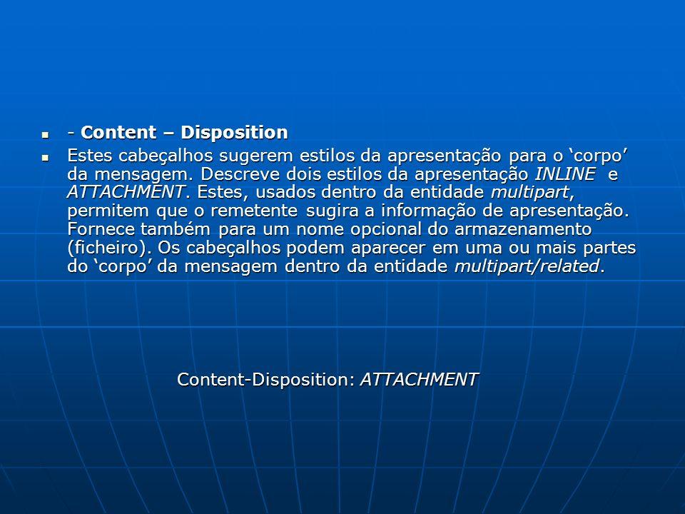 - Content – Disposition - Content – Disposition Estes cabeçalhos sugerem estilos da apresentação para o corpo da mensagem. Descreve dois estilos da ap