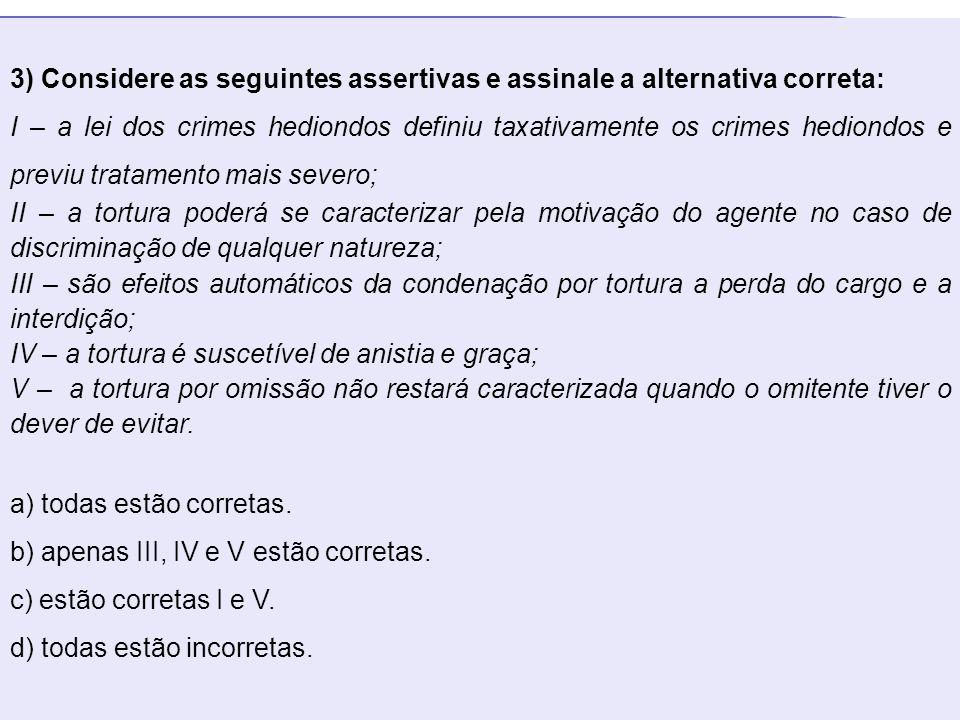 16 3) Considere as seguintes assertivas e assinale a alternativa correta: I – a lei dos crimes hediondos definiu taxativamente os crimes hediondos e p