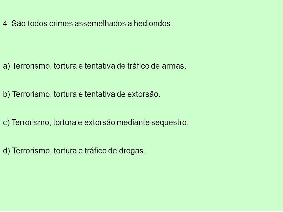 17 TORTURA - Lei nº 9.455/97 4. São todos crimes assemelhados a hediondos: a) Terrorismo, tortura e tentativa de tráfico de armas. b) Terrorismo, tort