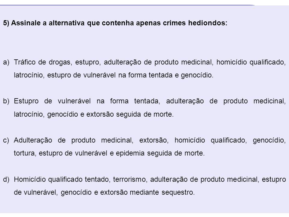 18 5) Assinale a alternativa que contenha apenas crimes hediondos: a)Tráfico de drogas, estupro, adulteração de produto medicinal, homicídio qualifica
