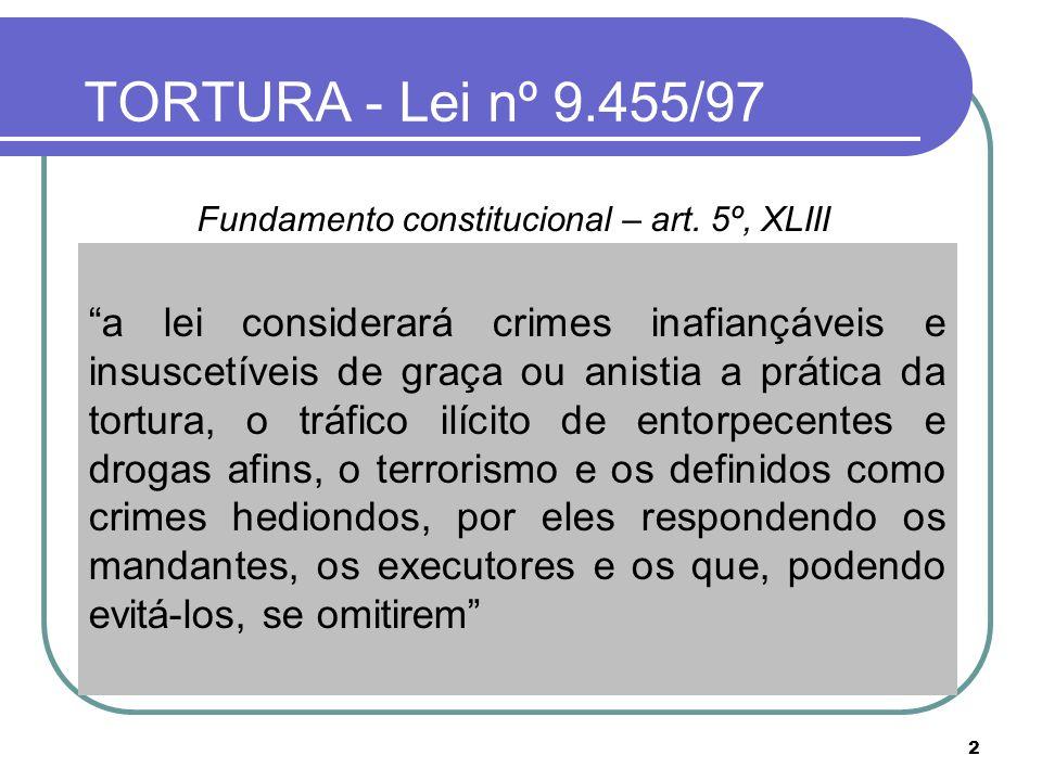 2 TORTURA - Lei nº 9.455/97 Fundamento constitucional – art. 5º, XLIII Direito internacional Competência da justiça comum Justiça militar - art. 124 d