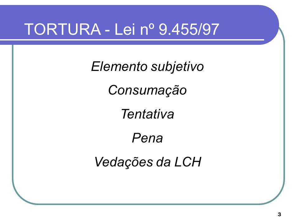 3 TORTURA - Lei nº 9.455/97 Elemento subjetivo Consumação Tentativa Pena Vedações da LCH