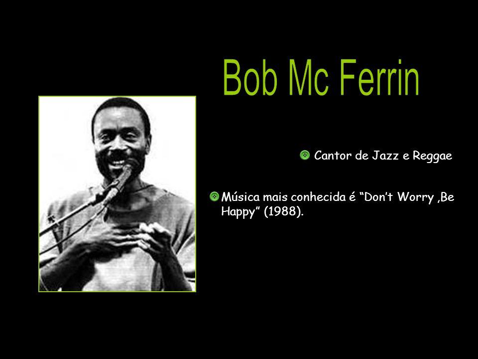 Cantor de Jazz e Reggae Música mais conhecida é Dont Worry,Be Happy (1988).