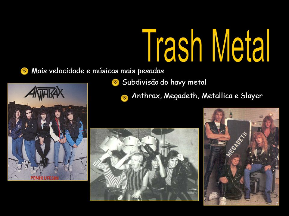 Mais velocidade e músicas mais pesadas Subdivisão do havy metal Anthrax, Megadeth, Metallica e Slayer