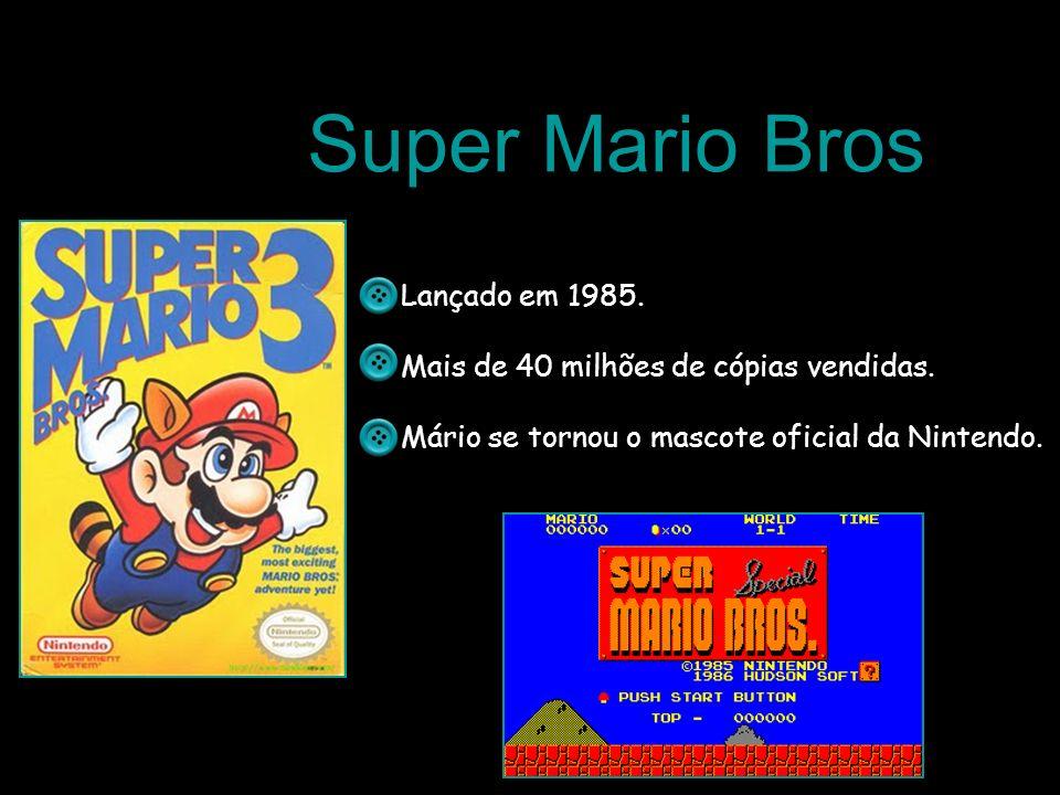 Super Mario Bros Lançado em 1985. Mais de 40 milhões de cópias vendidas. Mário se tornou o mascote oficial da Nintendo.