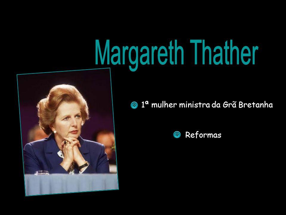 Reformas 1ª mulher ministra da Grã Bretanha