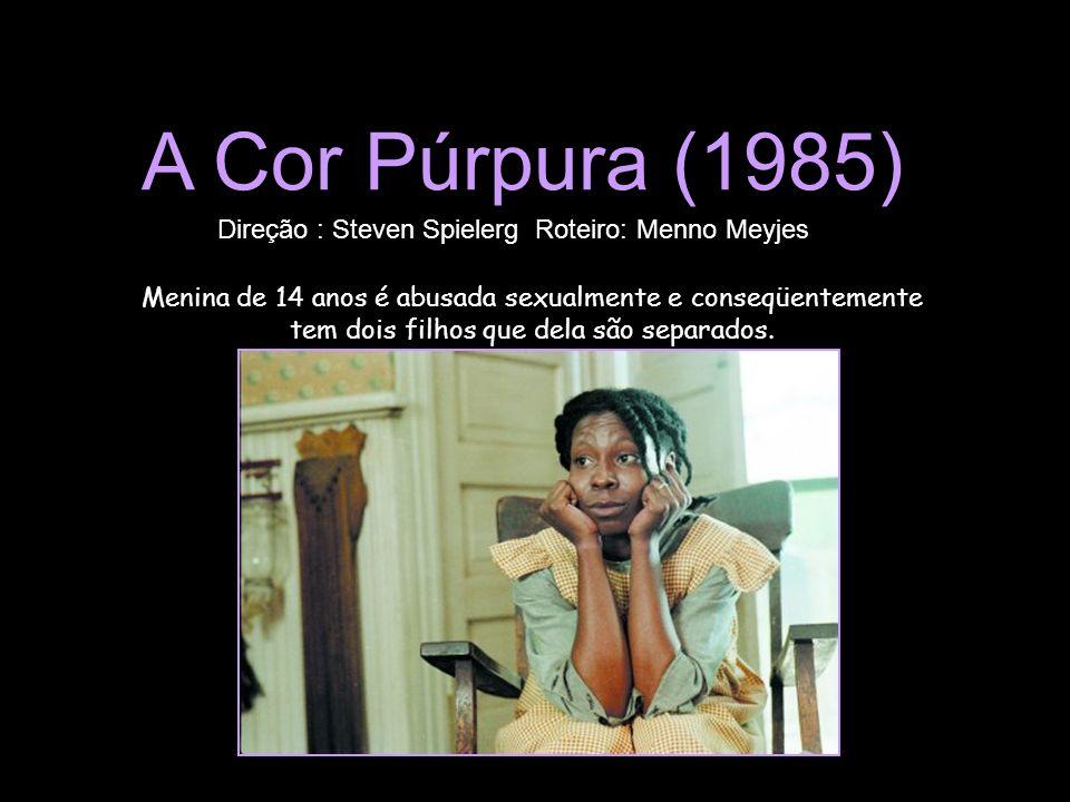A Cor Púrpura (1985) Menina de 14 anos é abusada sexualmente e conseqüentemente tem dois filhos que dela são separados. Direção : Steven Spielerg Rote