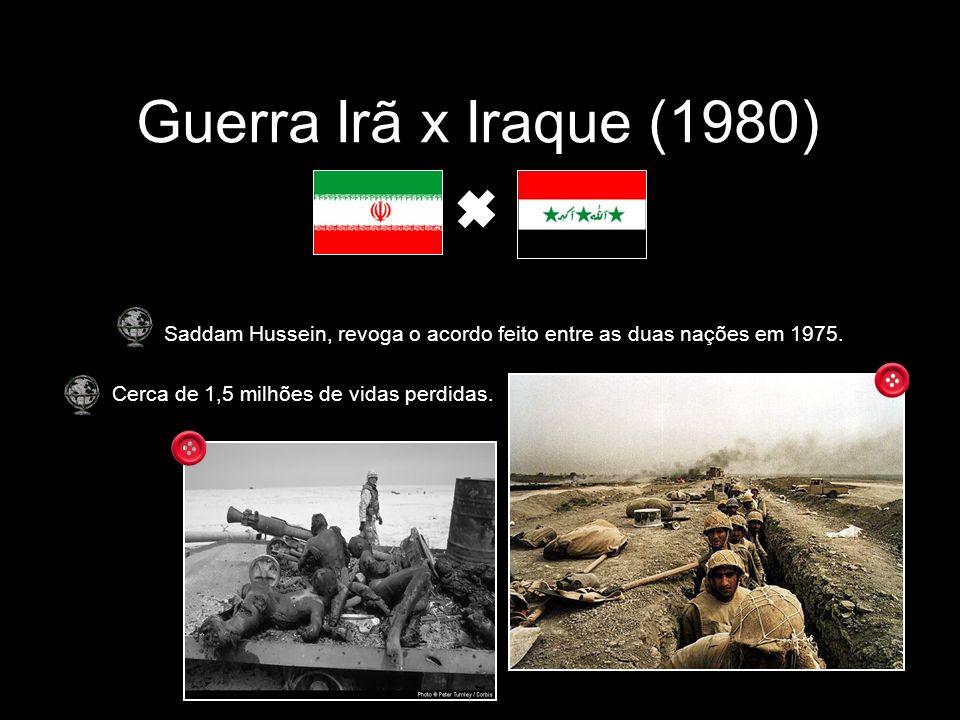 Guerra Irã x Iraque (1980) Saddam Hussein, revoga o acordo feito entre as duas nações em 1975. Cerca de 1,5 milhões de vidas perdidas.