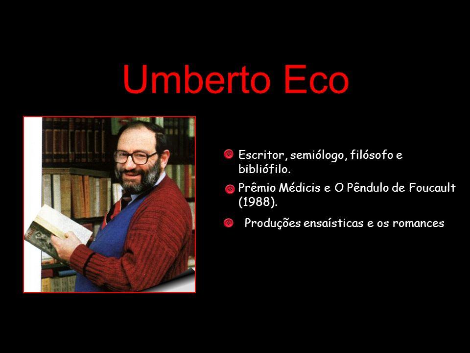 Umberto Eco Escritor, semiólogo, filósofo e bibliófilo. Prêmio Médicis e O Pêndulo de Foucault (1988). Produções ensaísticas e os romances