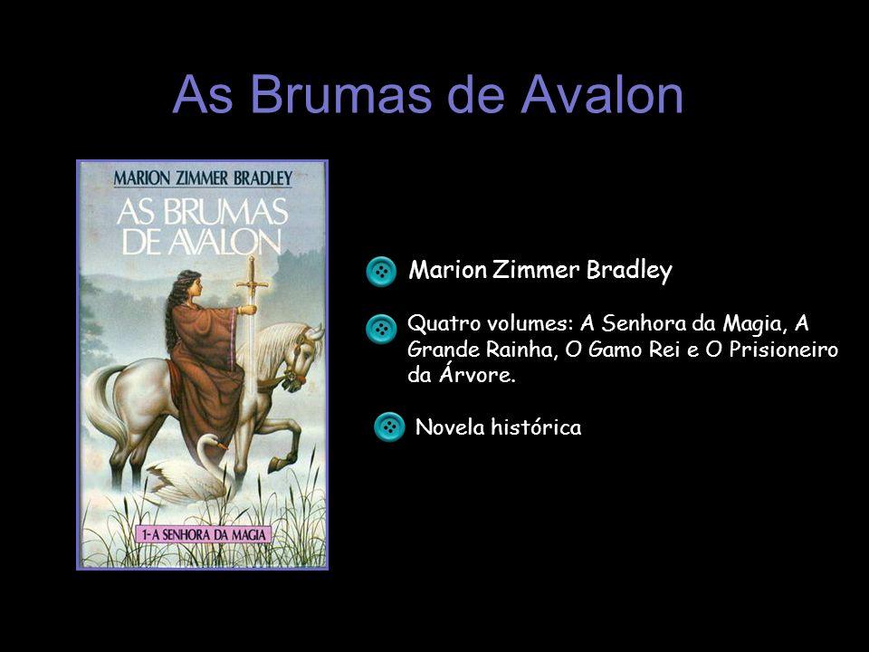 As Brumas de Avalon Marion Zimmer Bradley Quatro volumes: A Senhora da Magia, A Grande Rainha, O Gamo Rei e O Prisioneiro da Árvore. Novela histórica