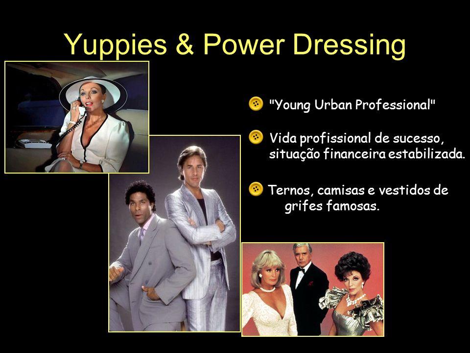Yuppies & Power Dressing Ternos, camisas e vestidos de grifes famosas.
