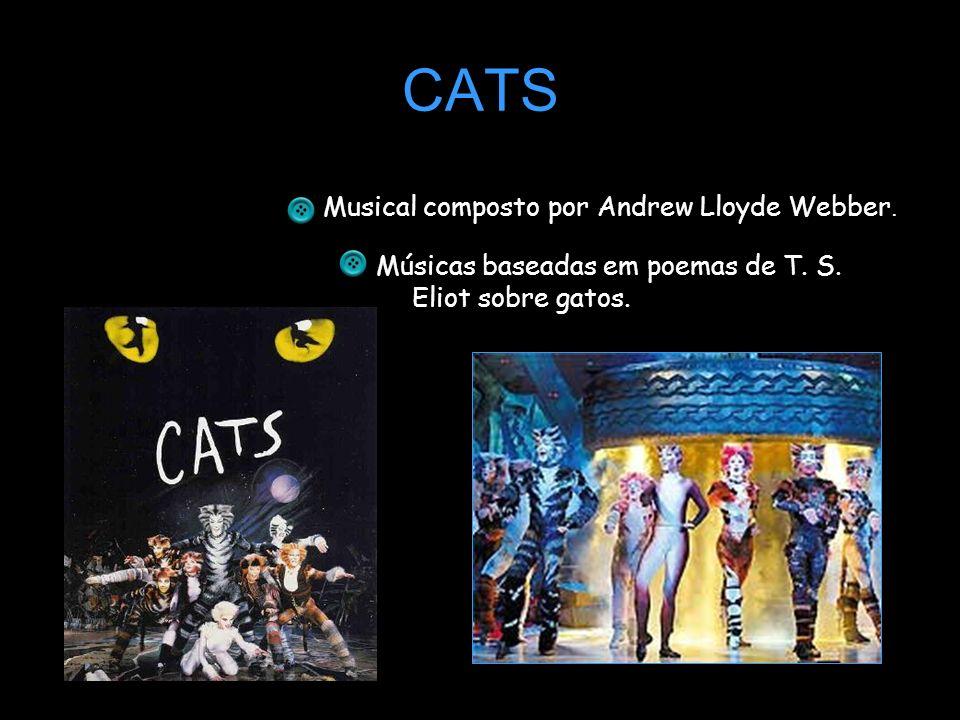 CATS Músicas baseadas em poemas de T. S. Eliot sobre gatos. Musical composto por Andrew Lloyde Webber.