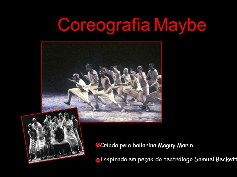 Coreografia Maybe Criada pela bailarina Maguy Marin. Inspirada em peças do teatrólogo Samuel Beckett