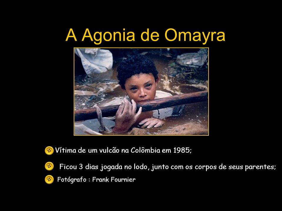 A Agonia de Omayra Fotógrafo : Frank Fournier Vítima de um vulcão na Colômbia em 1985; Ficou 3 dias jogada no lodo, junto com os corpos de seus parent