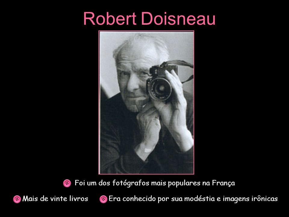 Robert Doisneau Mais de vinte livros Foi um dos fotógrafos mais populares na França Era conhecido por sua modéstia e imagens irônicas