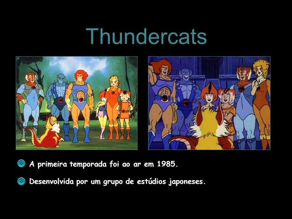 Thundercats A primeira temporada foi ao ar em 1985. Desenvolvida por um grupo de estúdios japoneses.