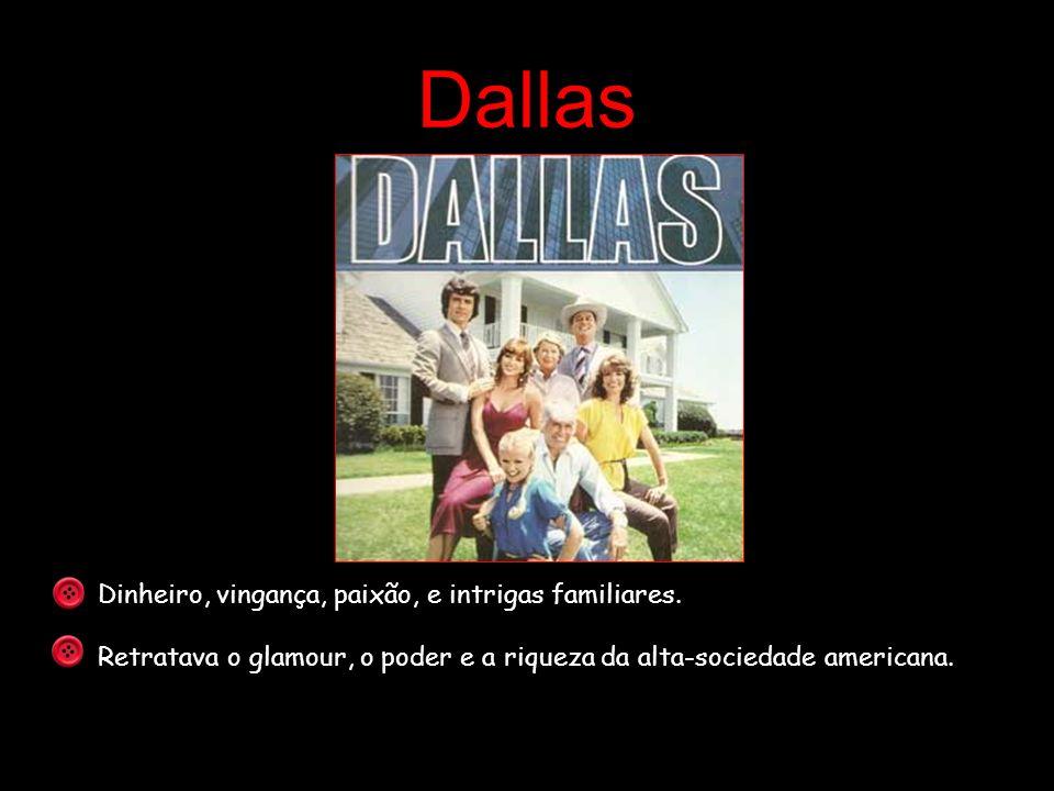 Dallas Dinheiro, vingança, paixão, e intrigas familiares. Retratava o glamour, o poder e a riqueza da alta-sociedade americana.
