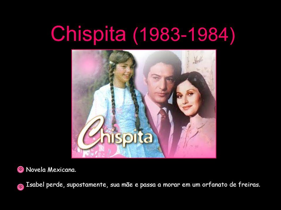 Chispita (1983-1984) Novela Mexicana. Isabel perde, supostamente, sua mãe e passa a morar em um orfanato de freiras.