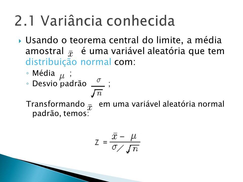 Usando o teorema central do limite, a média amostral é uma variável aleatória que tem distribuição normal com: Média ; Desvio padrão ; Transformando e