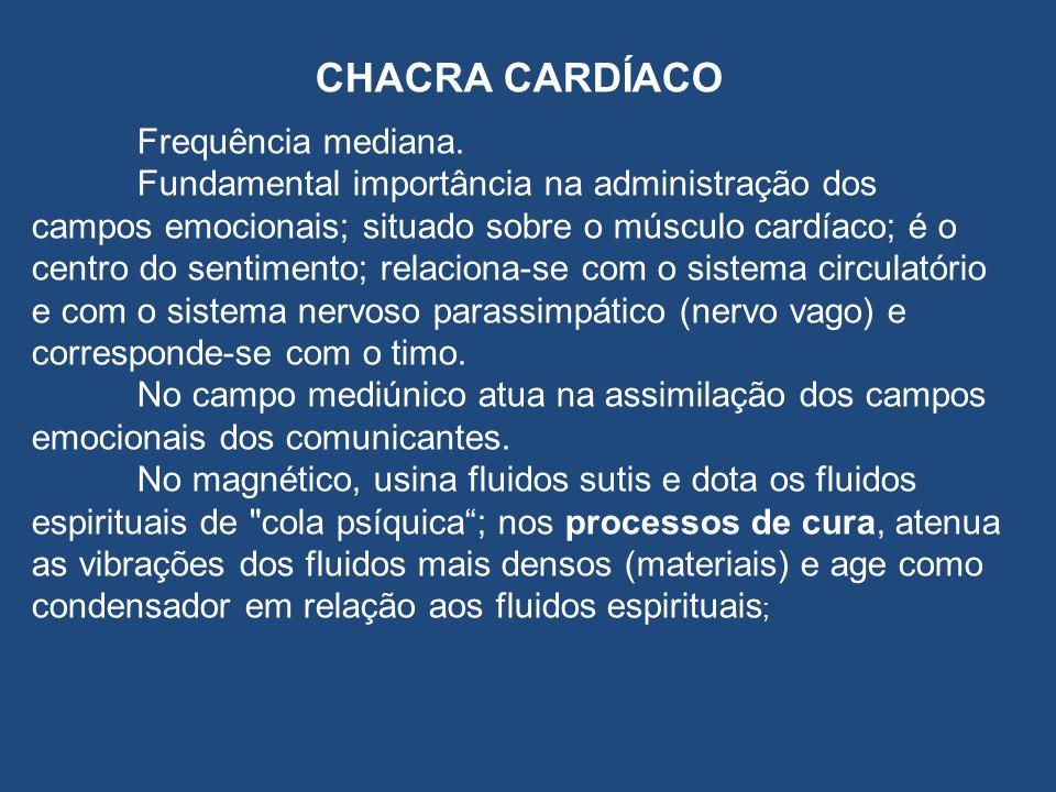 CHACRA CARDÍACO Frequência mediana. Fundamental importância na administração dos campos emocionais; situado sobre o músculo cardíaco; é o centro do se